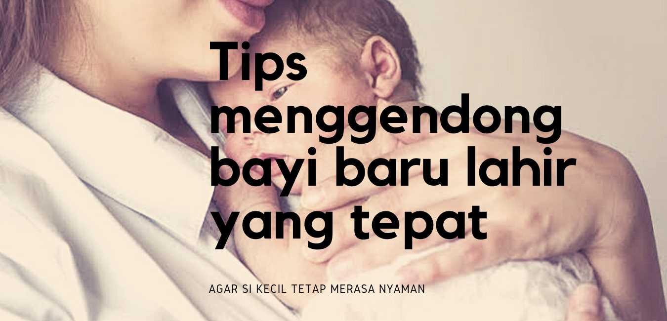 Tips menggendong bayi baru lahir yang tepat