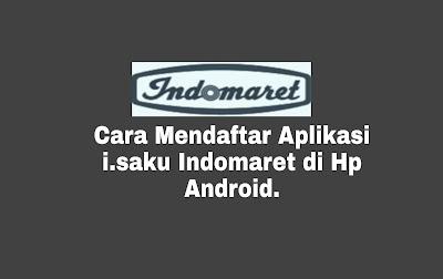 Cara Mendaftar Aplikasi i.saku Indomaret di HP Android
