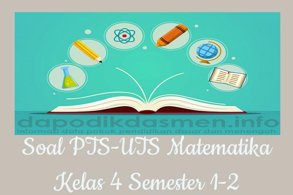 Soal UTS/PTS Matematika Kurikulum 2013 Semester 2 Kelas 4, Soal dan Kunci Jawaban UTS/PTS Matematika Kelas 4 Kurtilas, Contoh Soal PTS (UTS) Matematika SD/MI Kelas 4 K13, Soal UTS/PTS Matematika SD/MI Lengkap dengan Kunci Jawaban