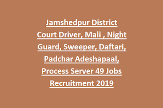 Jamshedpur District Court Driver, Mali , Night Guard, Sweeper, Daftari, Padchar Adeshapaal, Process Server 49 Jobs Recruitment 2019