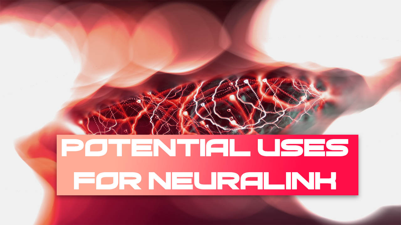 Potential Uses For Neuralink: Changing Humanity