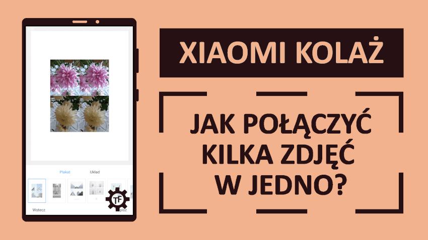 Xiaomi Kolaż czyli Jak połączyć kilka zdjęć w jedno?