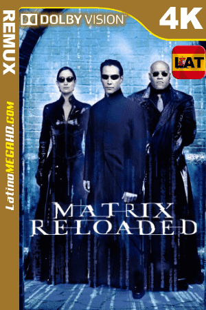 The Matrix Reloaded (2003) Latino UltraHD DV BDREMUX 2160p ()