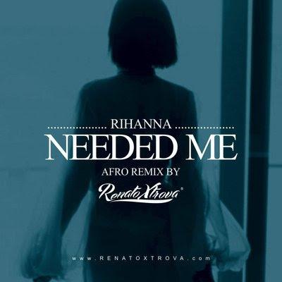 Resultado de imagem para Rihanna - Needed Me (Xtrova Afro Remix) (2k16)