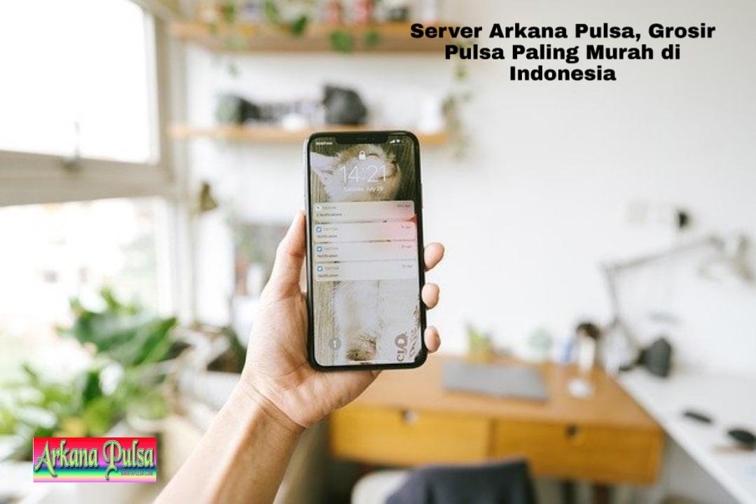 Server Arkana Pulsa, Grosir Pulsa Paling Murah di Indonesia