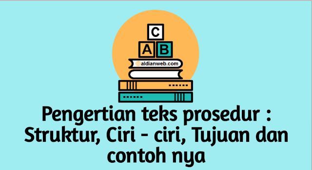Pengertian teks prosedur : Struktur, Ciri - ciri, Tujuan dan contoh nya