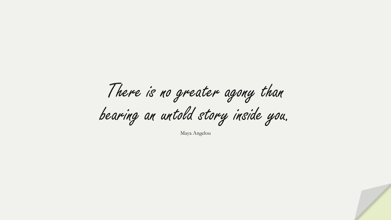 There is no greater agony than bearing an untold story inside you. (Maya Angelou);  #InspirationalQuotes