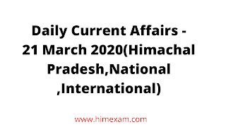 Daily Current Affairs -21 March 2020(Himachal Pradesh,National ,International)