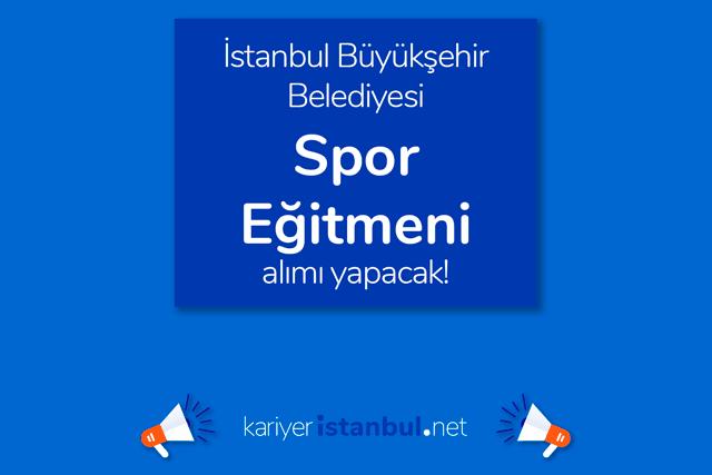 İstanbul Büyükşehir Belediyesi iştiraki Spor A.Ş, spor eğitmeni alımı yapacak. İBB Kariyer iş ilanı kriterleri neler? Detaylar kariyeristanbul.net'te!