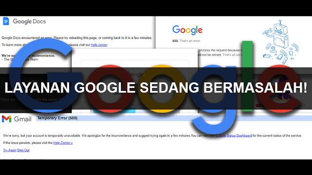 Gawat! Layanan Google Sedang Bermasalah!