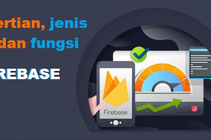 pengertian, fungsi, jenis jenis Firebase dan Kegunaannya