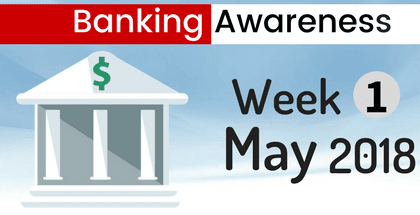 Banking and Financial Awareness May 2018: 1st week