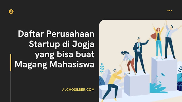 Daftar Perusahaan Startup di Jogja yang bisa buat Magang Mahasiswa