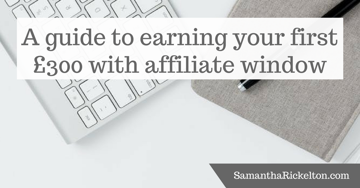 A guide to earning your first £300 with affiliate window