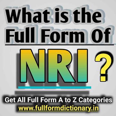 Full Form of NRI, full form of nri,nri full form,full form of,full forms,full forms of,nri,full name of nri,full forms of important words,nri ka full form,full name of,what is the full form of nri