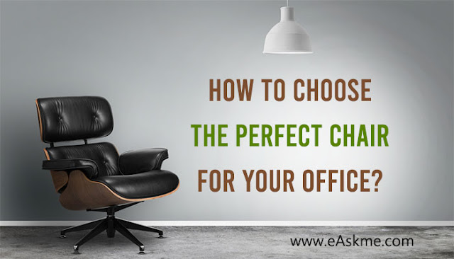 How to Choose the Perfect Chair for Your Office?: eAskme