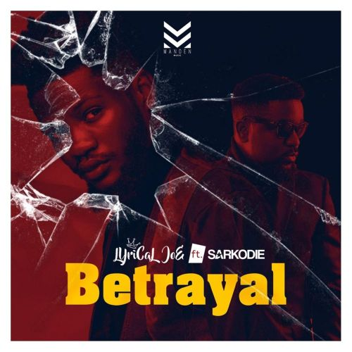Lyrical Joe ft. Sarkodie – Betrayal