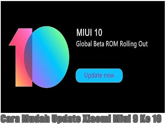 Cara Mudah Update Xiaomi Miui 9 Ke 10
