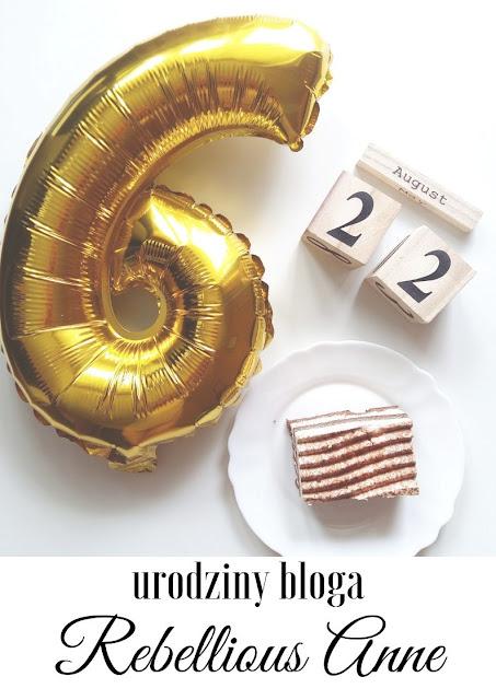 6 urodziny bloga Rebellious Anne!