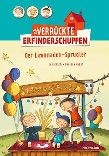 Der verrückte Erfinderschuppen ; Der Limonaden-Sprudler ; Lena Hach ; Daniela Kulot ; Mixtvision