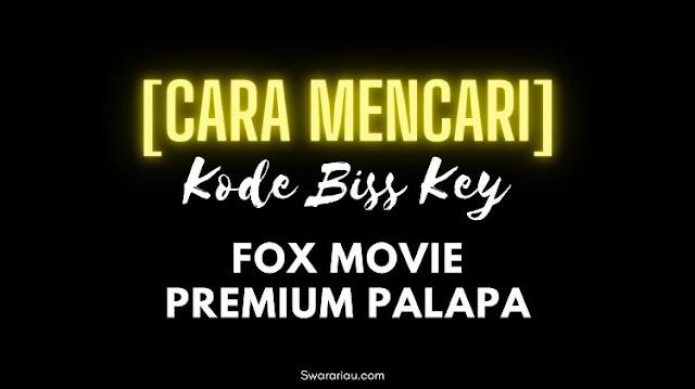 Cara Mencari Kode Biss Key Fox Movie Premium Palapa