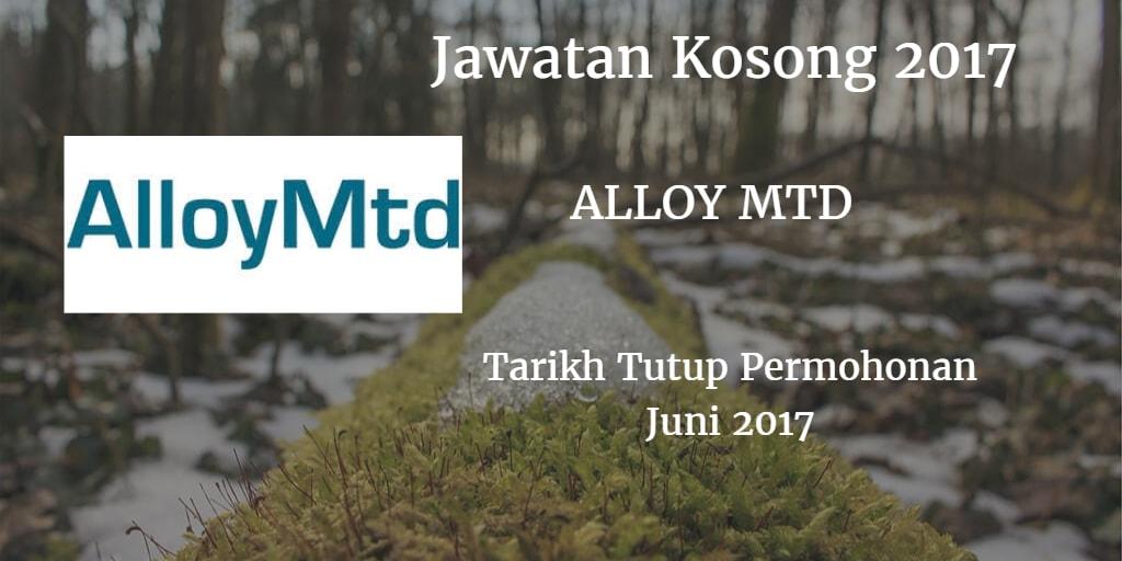 Jawatan Kosong ALLOY MTD Juni 2017