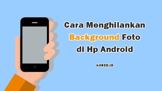 Cara Mengganti Background Foto di Hp Android Tanpa Aplikasi