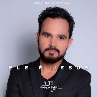 Baixar Música Gospel Ele É Jesus - Luciano Camargo Mp3
