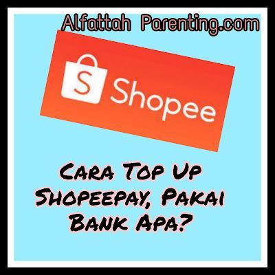 Cara Top UP ShopeePay, Rekomendasi Bank Ini!