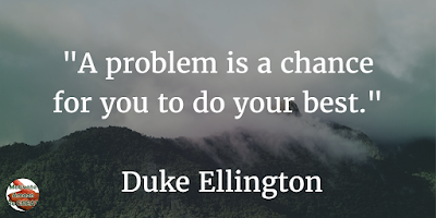 "71 Quotes About Life Being Hard But Getting Through It: ""A problem is a chance for you to do your best."" - Duke Ellington"
