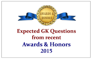 Expected GK Questions from recent Awards and Honors 2015