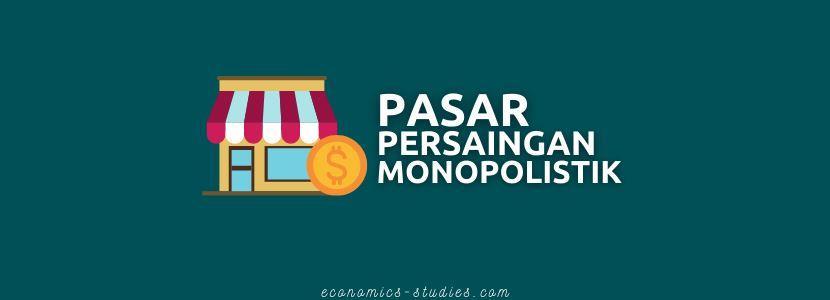 Pengertian Pasar Persaingan Monopolistik serta Konsep dan Karakteristiknya