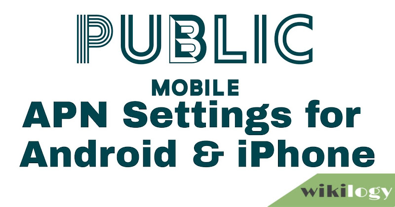 Public Mobile APN Settings for Android iPhone