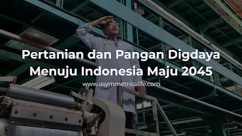 Pertanian dan Pangan Digdaya Menuju Indonesia Maju 2045