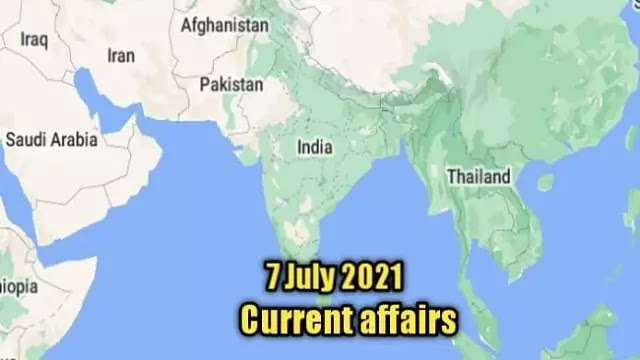 7 जुलाई 2021 : National and international current affairs in hindi