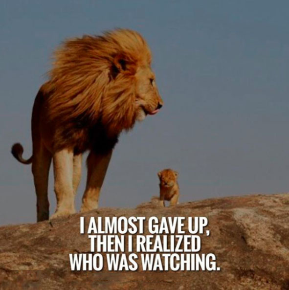 I almost gave up then I realized who was watching. #quote