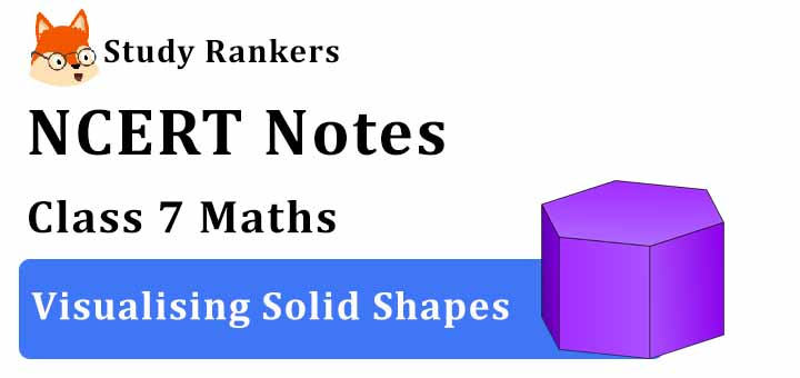 Chapter 15 Visualising Solid Shapes Class 7 Notes Maths