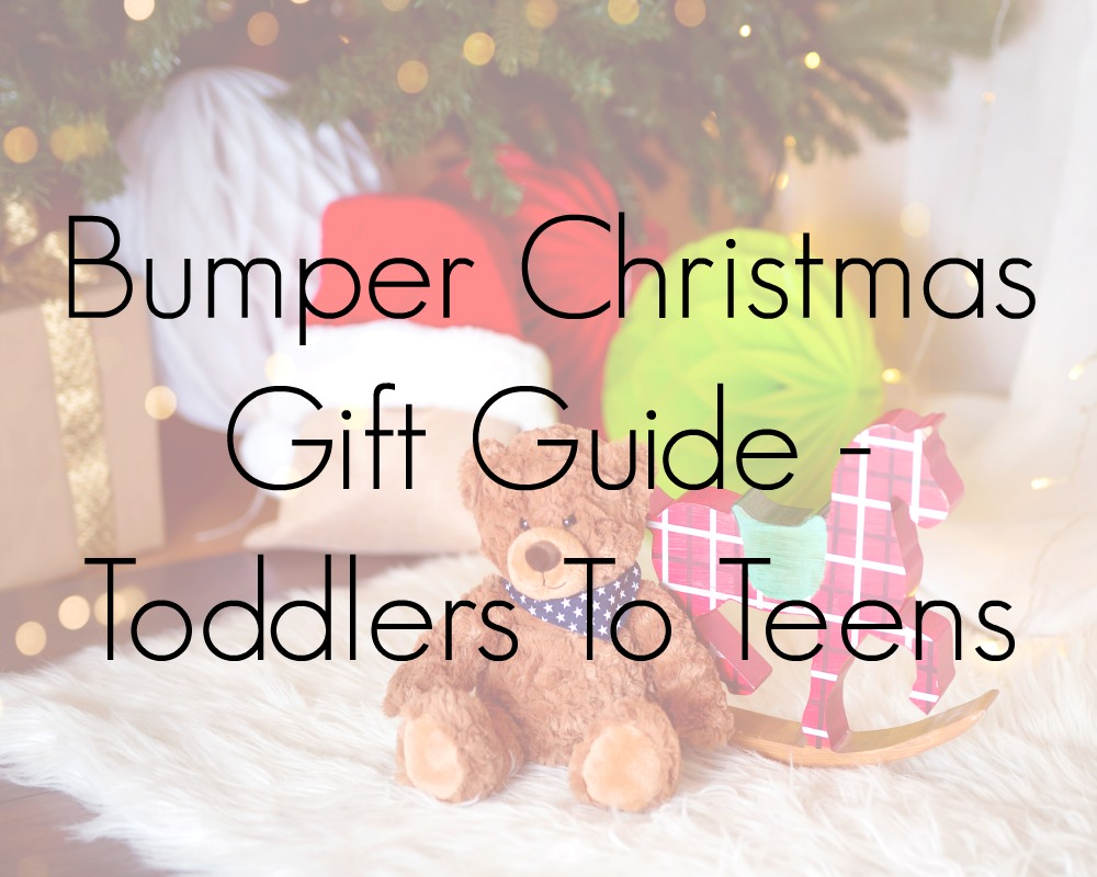 Bumper Christmas Gift Guide - Toddlers To Teens 2020