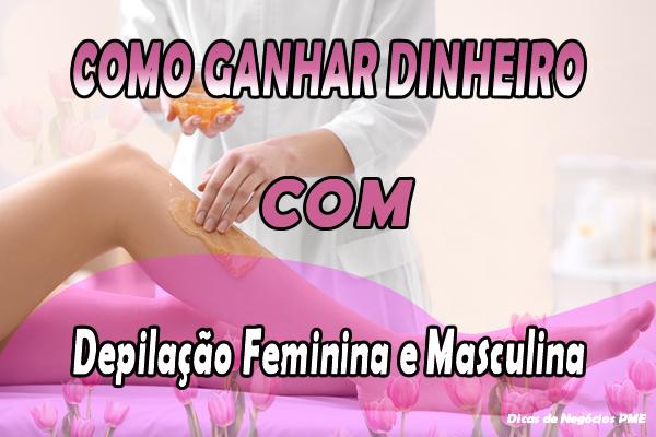 COMO GANHAR DINHEIRO COM DEPILAÇÃO FEMININA E MASCULINA