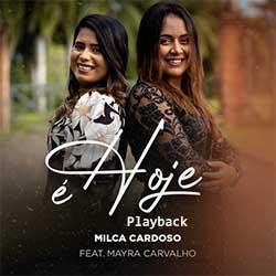 É Hoje (Playback) - Milca Cardoso e Mayra Carvalho