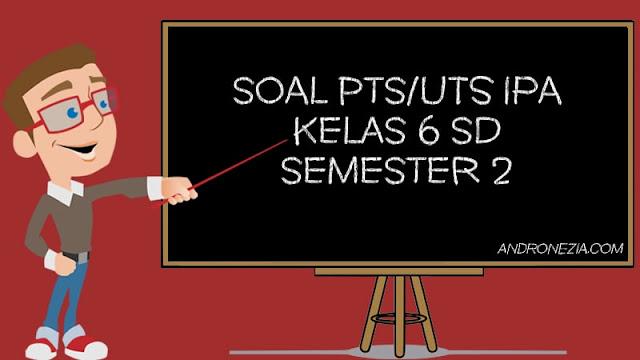Soal PTS/UTS IPA Kelas 6 SD/MI Semester 2 Tahun 2021
