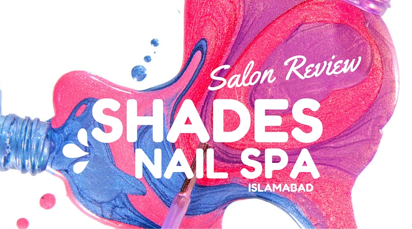 Salon Review - The Best Nail Spa In Islamabad? | Nayab Loves