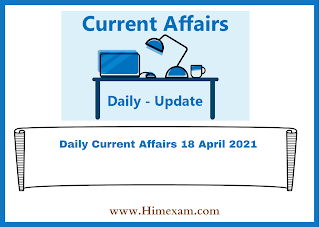 Daily Current Affairs 18 April 2021