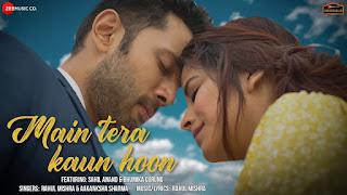 MAIN TERA KAUN HOON (मैं तेरा कौन हूँ Lyrics in Hindi) - Rahul Mishra