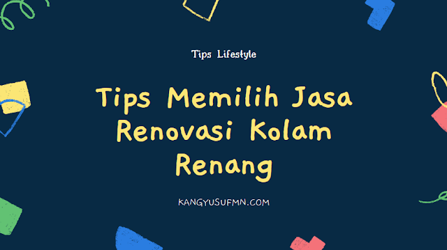 Tips Memilih Jasa Renovasi Kolam Renang