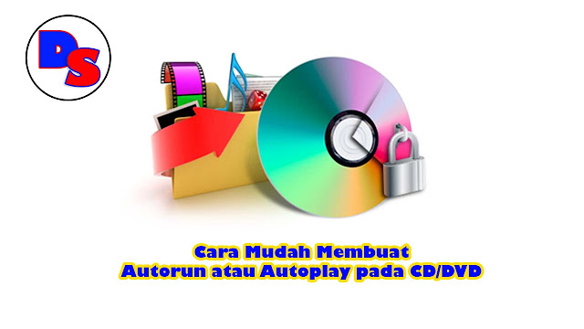 cara-mudah-membuat-autorun-atau-autoplay-pada-cd-dvd