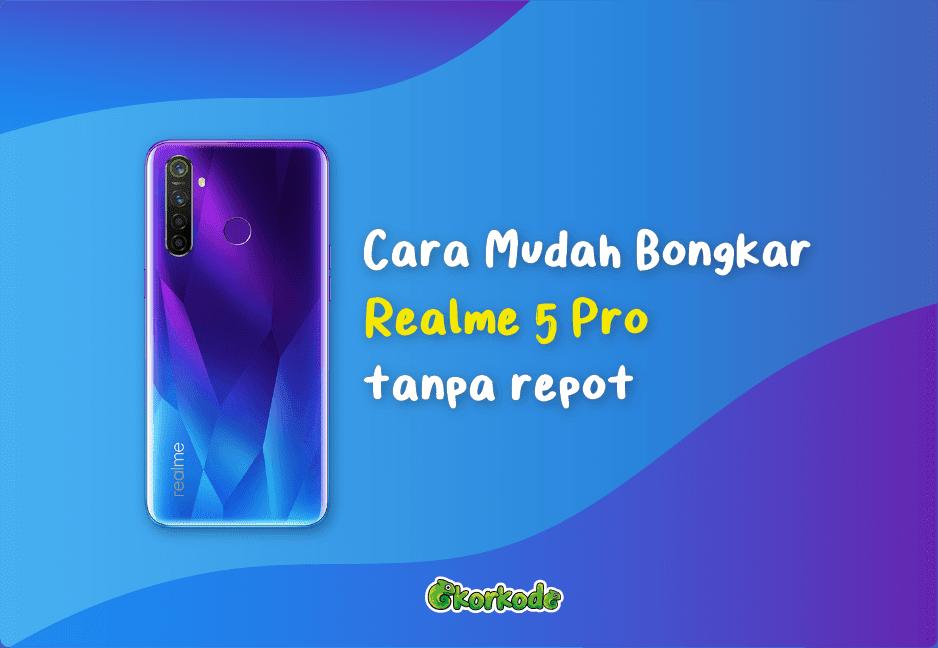 Cara bongkar tanpa merusah Realme 5 Pro