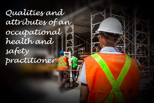 Qualities and attributes of an occupational health and safety practitioner