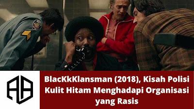 BlacKkKlansman (2018), Kisah Polisi Kulit Hitam Menghadapi Organisasi yang Rasis.jpg