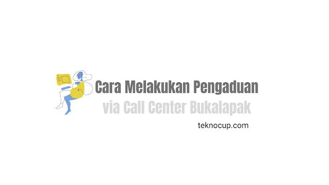 Cara Melakukan Pengaduan via Call Center Bukalapak